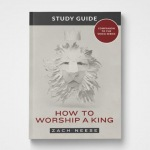 How to Worship a King (Study Guide)